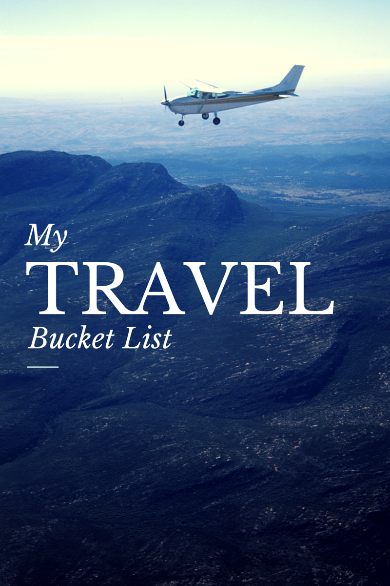 My Travel Bucket List: Travel